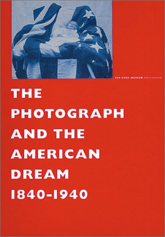 Photograph And The American Dream, 1840-1940, The: Cunningham, Imogen, Clinton,