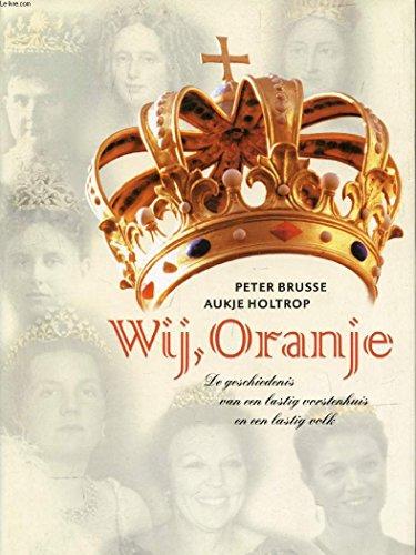 Wij, Oranje: de geschiedenis van een lastig: BRUSSE, P., Holtrop,