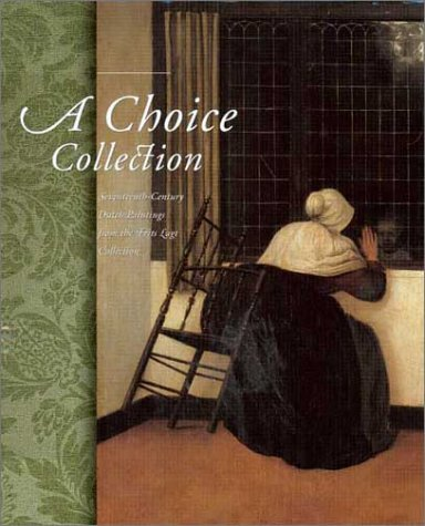 A choice collection seventeenth century dutch paintings for First choice collections