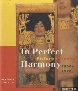 9789040097294: In Perfect Harmony: Picture + Frame, 1850 - 1920 (an exhibition catalogue)