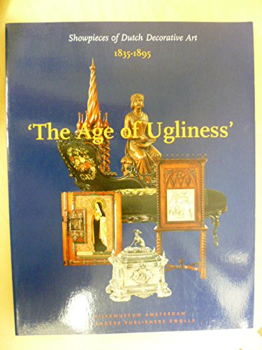 9789040098062: The age of ugliness: Showpieces of Dutch decorative art 1835-1895