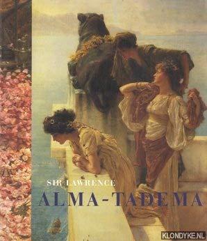 9789040099038: Sir Lawrence Alma-Tadema 1836-1912