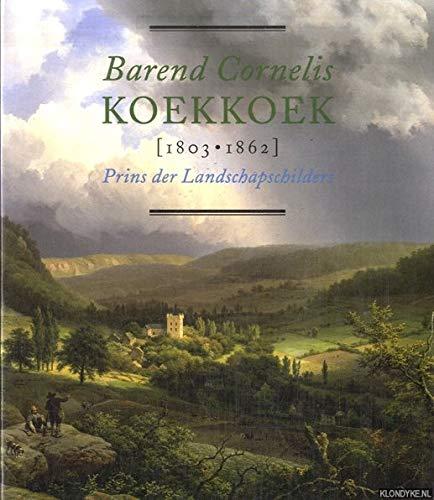 Barend Cornelis Koekkoek (1803-1862). Prins der landschapschilders.: Nollert, Angelika