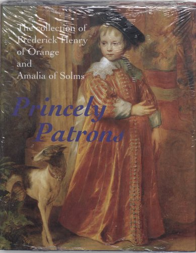 9789040099878: Princely Patrons: The Collection of Frederick Henry of Orange and Amalia of Solms in the Hague