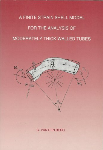 A Finite Strain Shell Model for the Analysis of Moderately Thick-walled Tubes: G. Van Den Berg
