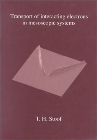Transport of Interacting Electrons in Mesoscopic Systems - T. H. Stoof