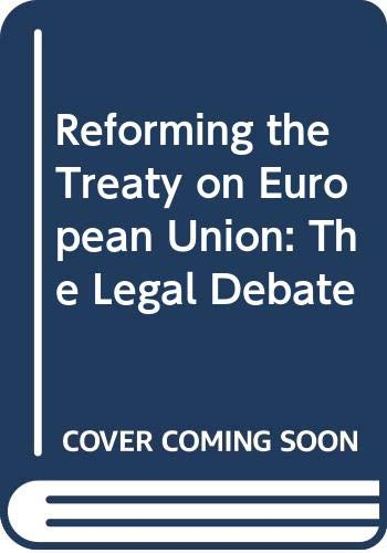 Reforming the treaty on European Union : the legal debate.: Winter, Jan A. [et al.] (eds.)