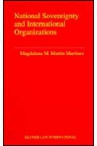 National Sovereignty and International Organizations.: Martinez, Magdalena