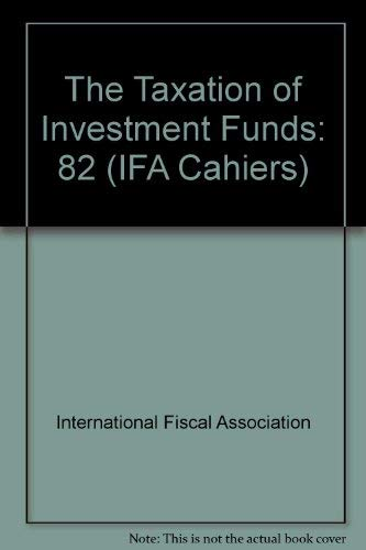 9789041103925: The Taxation of Investment Funds: 82 (IFA Cahiers)