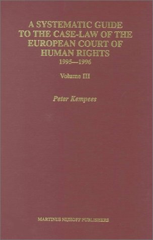 A Systematic Guide to the Case Law of the European Court of Human Rights, 1995-1996: Volume III (...