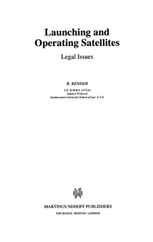 Launching and Operating Satellites: Legal Issues (Hardback): R. Bender