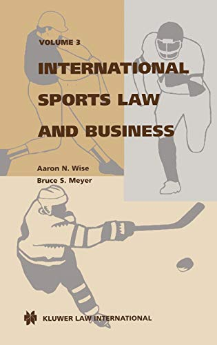 International Sports Law and Business: v. 3 (Hardback): Aaron N. Wise, Bruce S. Meyer