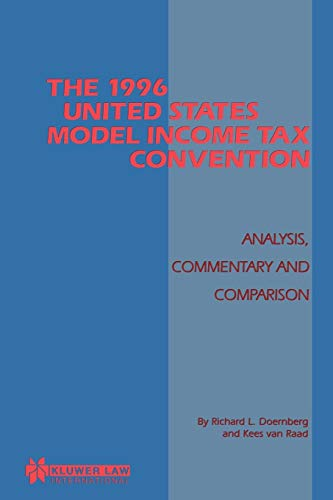 The 1996 United States Model Income Tax Convention: Analysis, Commentary and Comparison: Richard L....
