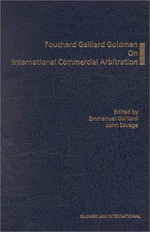 Fouchard Gaillard Goldman on International Commercial Arbitration: Gaillard, Emmanuel; Savage,
