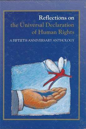 Reflections on the Universal Declaration of Human Rights: A Fiftieth Anniversary Anthology