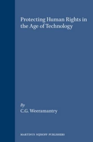 Protecting Human Rights in the Age of Technology (Hardback): C G Weeramantry