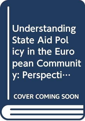 9789041111845: Understanding State Aid Policy in the European Community: Perspectives on Rules and Practice