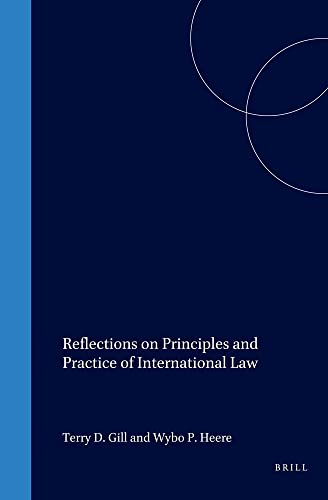 Reflections On Principles And Practice Of   Reflections On Principles And Practice Of International Law Essays In Honour Of Leo
