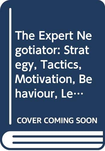 9789041114532: The Expert Negotiator:Strategy, Tactics, Motivation, Behaviour and Leadership