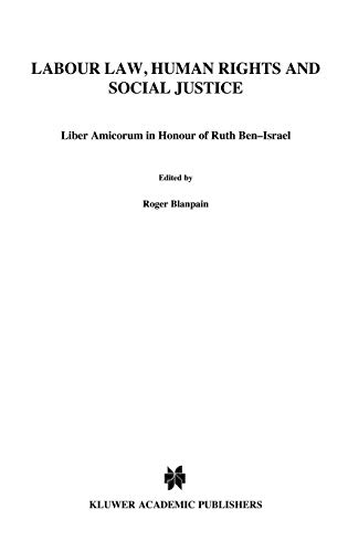 Labour Law, Human Rights and Social Justice: Liber Amicorum in Honour of Prof. Dr. Ruth Ben Israel ...