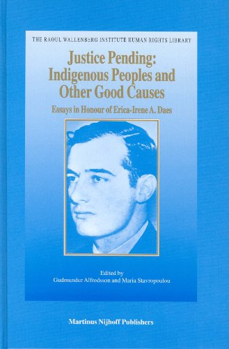 Justice Pending: Indigenous Peoples and Other Good Causes: Essays in Honour of Erica-Irene A. Daes ...