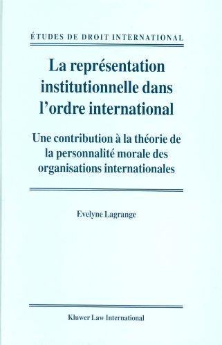 La Repraesentation Institutionnelle dans l ordre International: Une Contribution aa la Thaeorie de ...