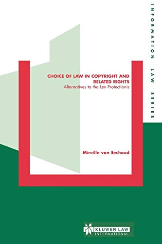 Choice of Law in Copyright and Related Rights: Alternatives to the Lex Protectionis (Information ...