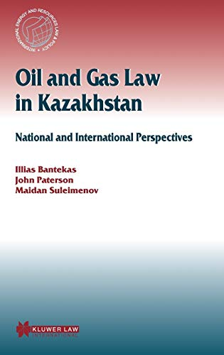 Oil and Gas Law in Kazakhstan: National and International Perspectives (International Energy & ...