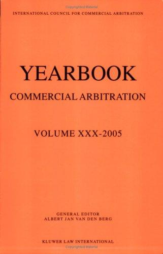 Yearbook Commercial Arbitration Volume XXX (Paperback): Albert Jan Van Den Berg