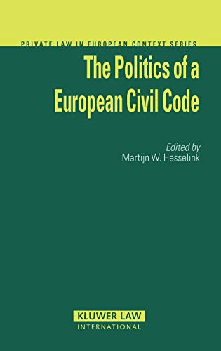 The Politics of A EUropean Civil Code (Private Law European Context Set): Martijn W. Hesselink