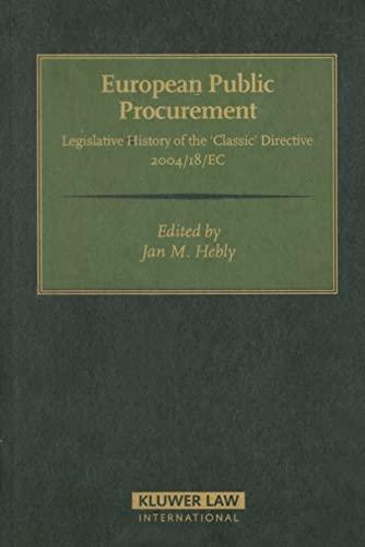 European Public Procurement - Legislative History of the Classic Directive 2004/18/EC: Hebly, Jan M.