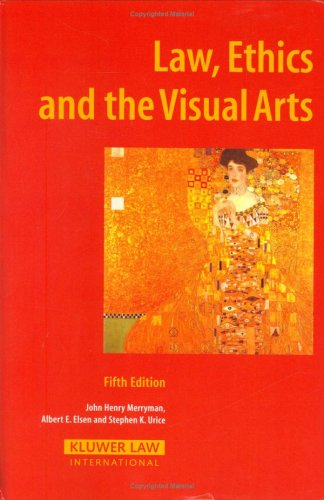 Law, Ethics and the Visual Arts (Hardback): John Henry Merryman, Albert E. Elsen, Stephen K. Urice