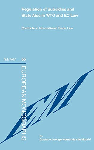 9789041125477: Regulation of Subsidies and State Aids in WTO and EC Law: Conflicts in International Trade Law (European Monographs Series Set)