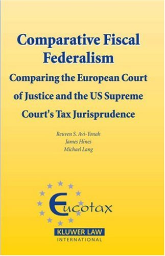 9789041125521: Comparative Fiscal Federalism: Comparing the European Court of Justice and the U.S. Supreme Court's Tax Jurisprudence (EUCOTAX Series on European Taxation Series Set)