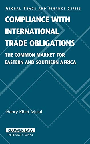 Compliance with international trade obligations: the common market for Eastern and Southern Africa. - Mutai, Henry Kibet