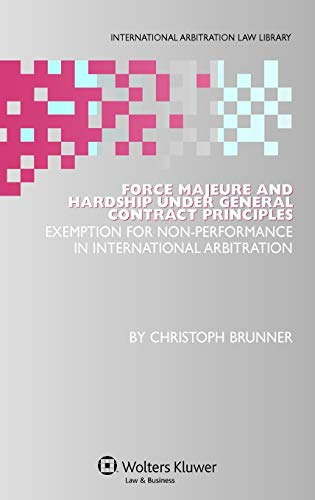 9789041127921: Force Majeure and Hardship Under General Contract Principles: Exemption for Non-Performance in International Arbitration (International Arbitration Law Library Series)