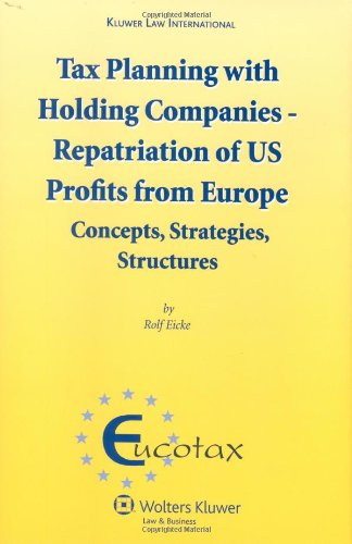 9789041127945: Tax Planning with Holding Companies - Repatriation of U.S. Profits from Europe: Concepts, Strategies, Structures (Eucotax Series on European Taxation)