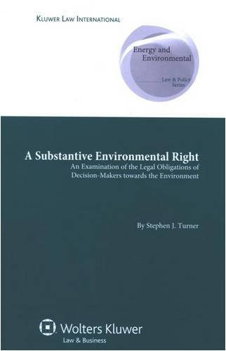 A Substantive Environmental Right: An Examination of the Legal Obligations of Decision-Makers ...