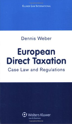 European Direct Taxation 2009: Case Law and Regulations [Mar 01, 2009] Weber,.