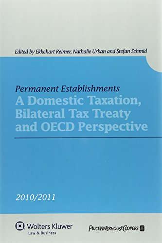 Permanent Establishments: A Domestic Taxation, Bilater Tax Treaty and Oecd Perspective: Reimer, ...
