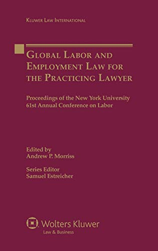 Global Labor Employment Law for the Practicing Lawyer (Global Labor and Employment Law for the Practicing Lawyer) (9041132651) by Samuel Estreicher; Andrew P. Morris