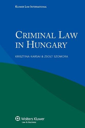 Criminal Law in Hungary: Karsai, Krisztina/ Szomora,