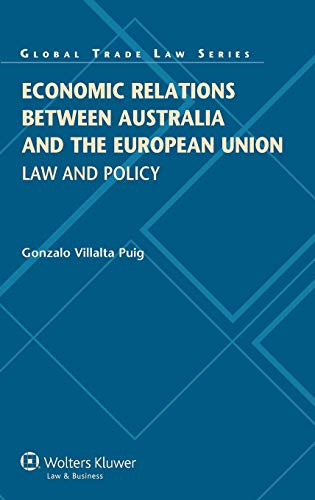 Economic Relations Between Australia and the European Union: Law and Practice: Gonzalo Villalta ...
