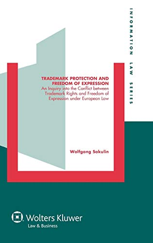 9789041134158: Trademark Protection and Freedom of Expression: An Inquiry into the Conflict between Trademark Rights and Freedom of Expression under European Law (Information Law Series)