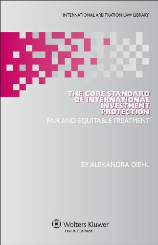 9789041138699: The Core Standard of International Investment Protection: Fair and Equitable Treatment (International Arbitration Law Library Series)