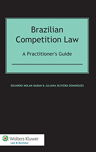 Brazilian competition law : a practitioner's guide.: Gaban, Eduardo Molan & Juliana Oliveira ...