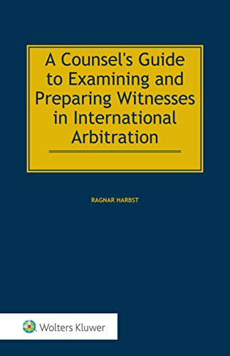 9789041166111: A Counsel's Guide to Examining and Preparing Witnesses in International Arbitration