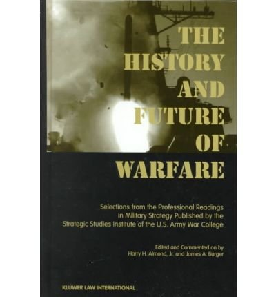 The History and Future of Warfare -: James A. Burger;