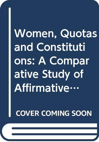9789041197085: Women, Quotas, and Constitutions: A comparative study of affirmative action for women under American, German and European Community and international law