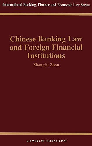 Chinese Banking Law and Foreign Financial Institutions (Hardback): Zhongfei Zhou